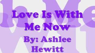 Ashlee Hewitt - Love is With Me Now lyrics