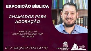 Chamados Para Adoração - Marcos 6.1-6 - Rev. Wagner Zanelatto