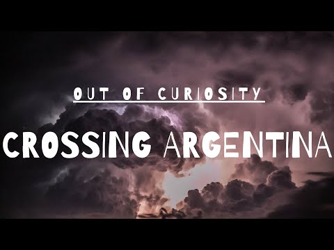 Out Of Curiosity // Episode I // CROSSING ARGENTINA