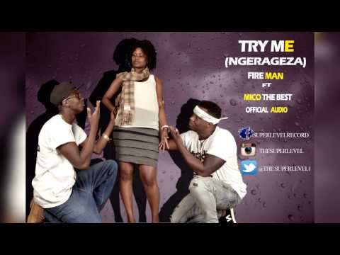 Try me (Ngerageza) by Fireman ft Mico The Best  Official Audio