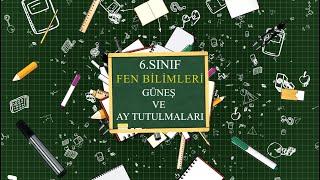 6. SINIF FEN BİLİMLERİ GÜNEŞ VE AY TUTULMALARI