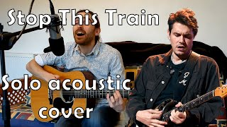 Stop This Train (acoustic cover) - Sam Austin