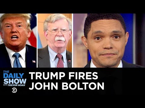 Trump Fires John Bolton | The Daily Show
