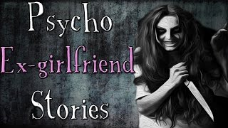 TRUE Psycho Ex-Girlfriend Horror Stories