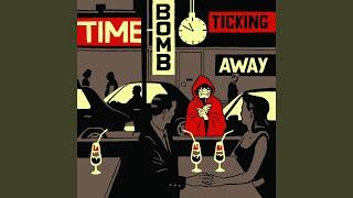 Time-Bomb Ticking Away