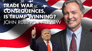 Trade War Consequences, Is Trump Winning? - John Rubino Interview