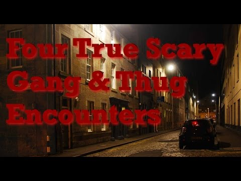 Four True Scary Gang & Thug Encounters