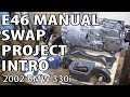 BMW E46 Manual Swap Project Introduction - What Parts You Need