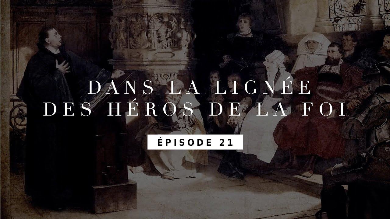 Dans la lignée des héros de la foi - Les 95 thèses de Martin Luther - Épisode 21