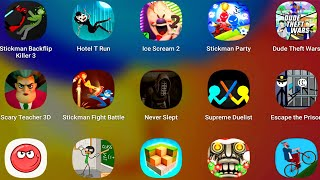 Scary Teacher 3D,Stickman Backflip,Hotel T Run,Ice Scream 2,Stickman Party,Dude Theft Wars,Stickman