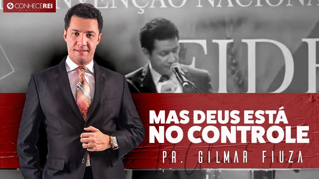 Pr. Gilmar Fiuza   Mas Deus Está No Controle