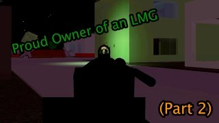 Roblox Apocalypse Rising - Proud Owner of an LMG (Part 2)