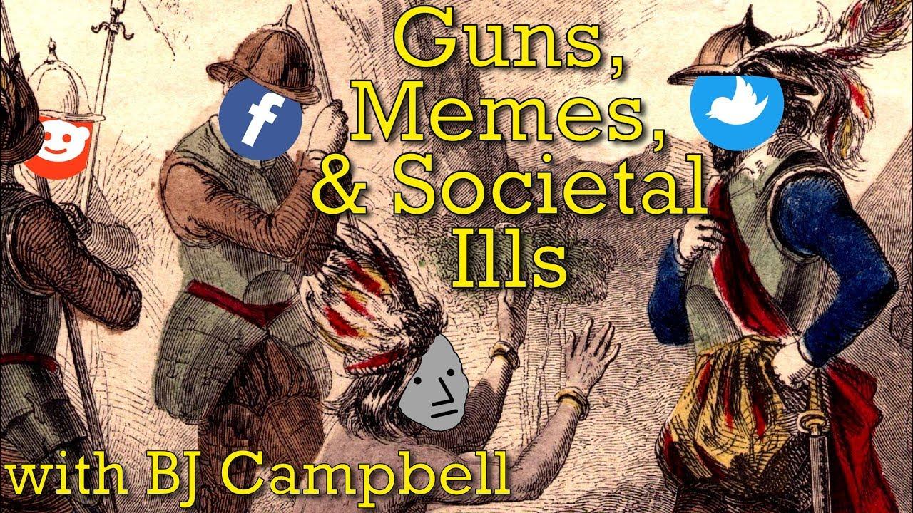 Guns, Memes, & Societal Ills with BJ Campbell