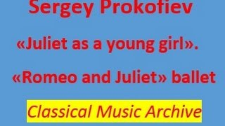 "Sergei Prokofiev- ""Juliet as a Young Girl"".""Romeo and Juliet"" ballet. Classical Music Archive"
