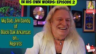 My Dad (Jim Dandy of Black Oak Arkansas) on Regrets... & decisions.
