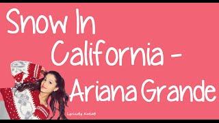 Repeat youtube video Snow In California (With Lyrics) - Ariana Grande