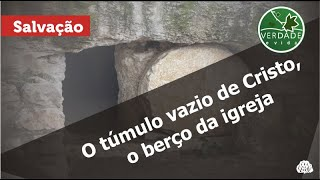 0682 - O túmulo vazio de Cristo, o berço da igreja