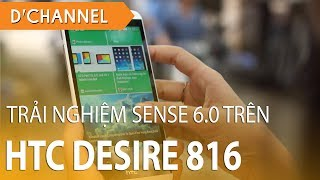HTC Desire 816 - Trải nghiệm giao diện SENSE 6.0 trên HTC DESIRE 816