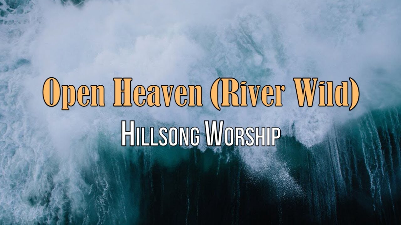 Open Heaven (River Wild) - Hillsong Worship - with Lyrics