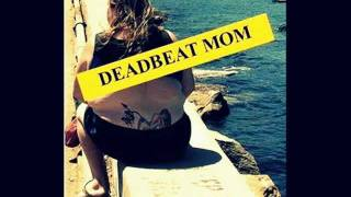 Bad Meets Evil - Dead Beat Moms and Abusive Mothers