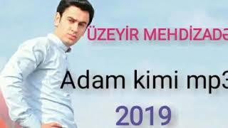 Üzeyir Mehdizadə - Adam Kimi 2019