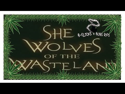 B-Flicks & Bong Rips 41: She Wolves Of The Wasteland