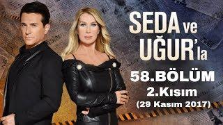 Seda ve Uğur'la 58.Bölüm 2.Kısım | 29 Kasım 2017
