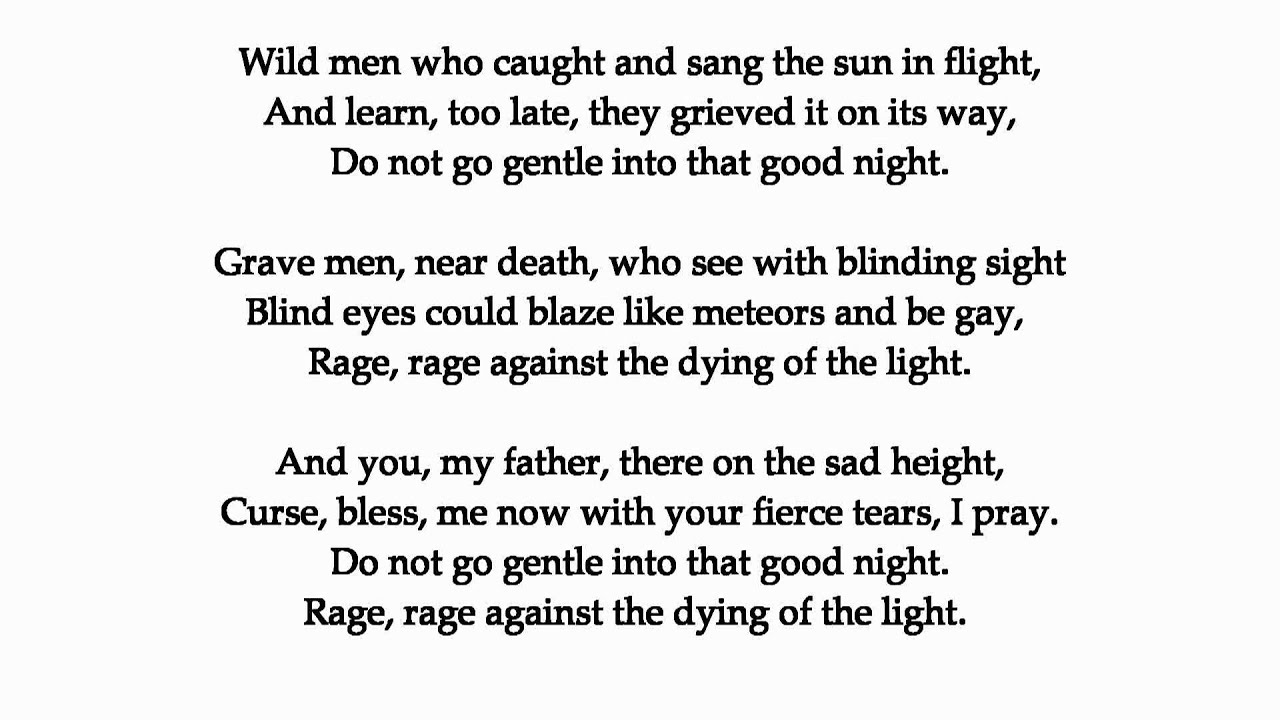 do not go gentle to that Do not go gentle into that good night dylan thomas do not go gentle into that good night, old age should burn and rave at close of day rage, rage against the dying of the light.