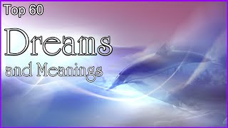 Video Top 60 Dreams And Meanings download MP3, 3GP, MP4, WEBM, AVI, FLV April 2018