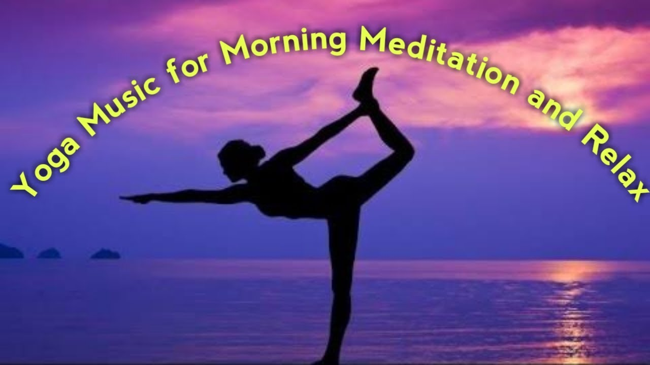 Yoga Music For Morning Meditation And Relax Youtube