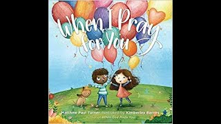 Children's Book Read Aloud - When I Pray for You by Matthew Paul Turner