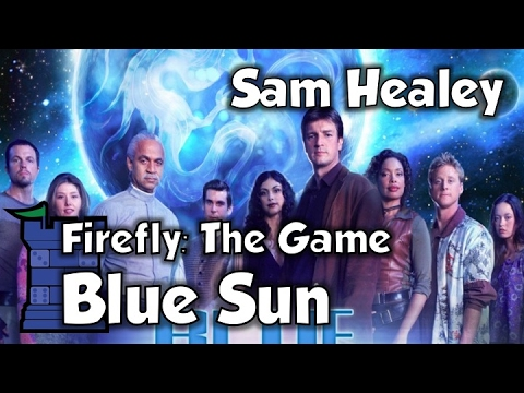 Firefly: The Game Blue Sun Expansion - with Sam Healey