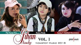 Jihan Audy Nonstop Music 2018 (Vol 1)