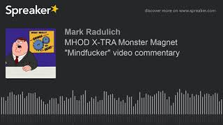 "MHOD X-TRA Monster Magnet ""Mindfucker"" video commentary"