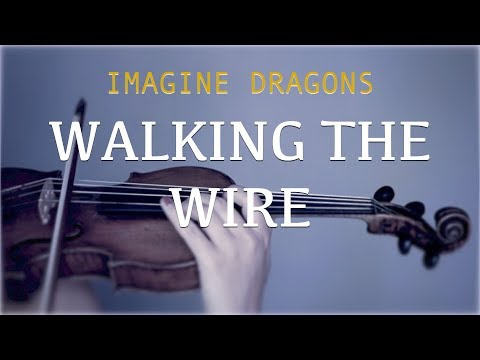 Imagine Dragons - Walking The Wire for violin and piano (COVER)