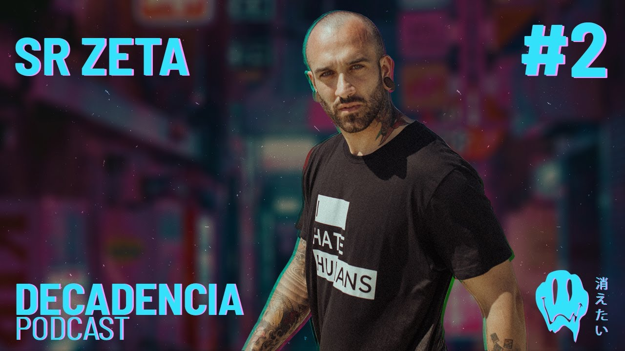 Decadencia Podcast #2 - Sr Zeta
