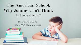 """""""the American School: Why Johnny Can't Think"""" By Leonard Peikoff"""