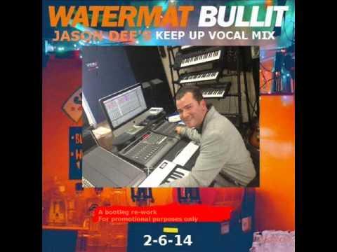 Watermät - Bullit - (Jason Dee's Keep Up bootleg vocal remix)