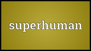 Superhuman Meaning