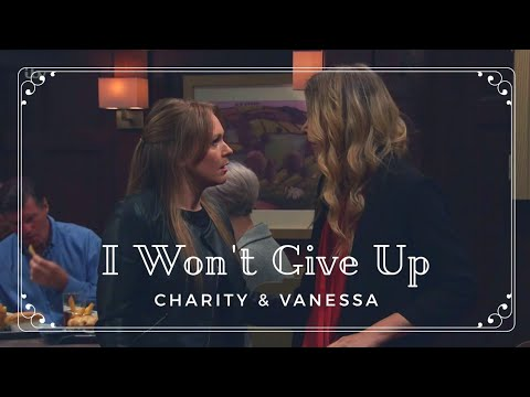 Charity and Vanessa || I Won't Give Up