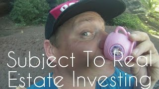 Subject To Real Estate Investing Made Easy