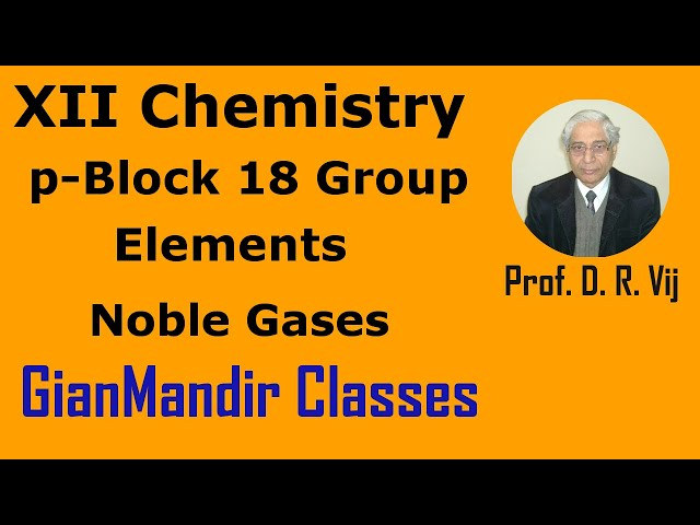 XII Chemistry | p-Block 18 Group Elements | Noble Gases by Ruchi Ma'am