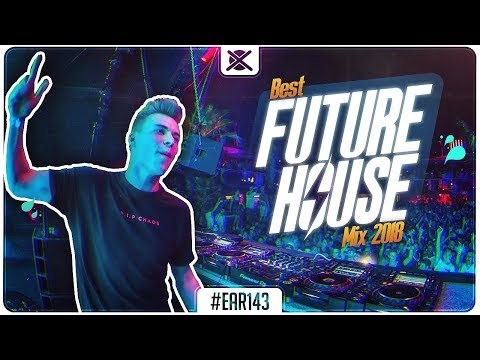 Future House Mix 2018 💎 | Best of Future House Music Mix | EAR #143