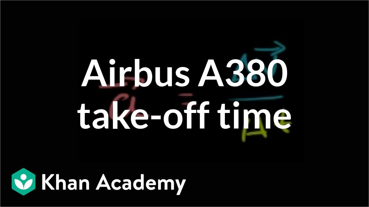 Airbus A380 take-off time (video) | Khan Academy