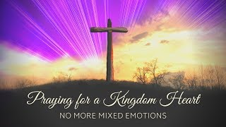 Praying for a Kingdom Heart - No More Mixed Emotions