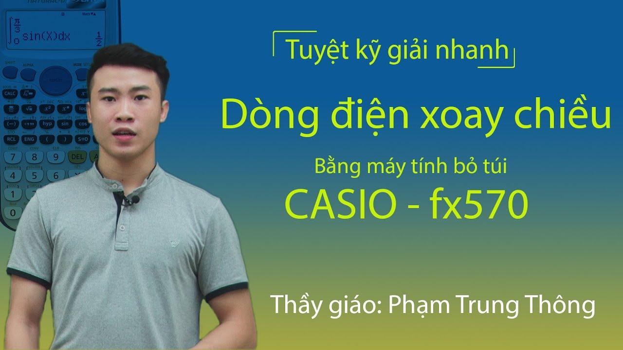 Tuyệt kỹ giải nhanh dòng điện xoay chiều bằng máy tính bỏ túi CASIO – Fx570 ES
