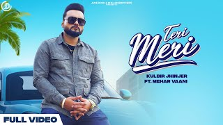 Teri Meri (Official Video) Kulbir Jhinjer Ft. Mehar Vaani | Yeah Proof | Latest Punjabi Song 2021