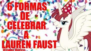 6 FORMAS DE CELEBRAR el cumpleaños de Lauren Faust | Winona México