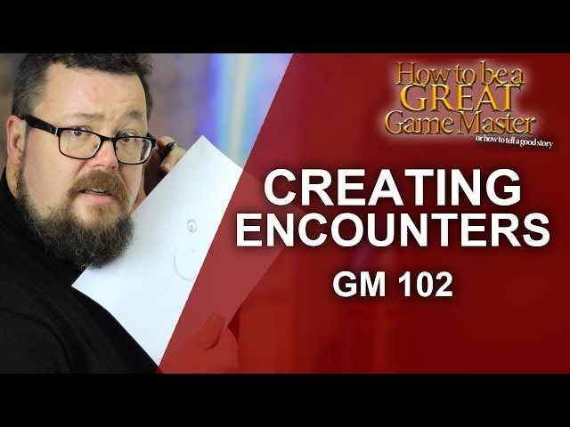 Great GM - Game Master 102 Building Encounters - Game Master Tips GMTips