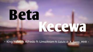 Hip Hop Baper 2019 Terbaru | BETA KECEWA - King Yafet ft Alfredo ft LimaAnam ft Calvin ft R_Swag_MHR